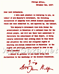 Balfour Declaration 1917 - Was the first significant declaration by a world power in favour of a Jewish (national home) in what was known as Palestine.